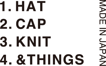 1.HAT 2.CAP 3.KNIT 4.&THINGS MADE IN JAPAN